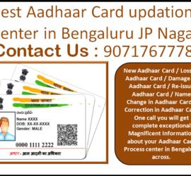 Best Aadhaar Card updation Center in Bengaluru JP Nagar 9071767778