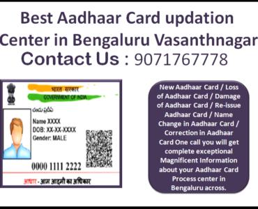 Best Aadhaar Card updation Center in Bengaluru Vasanthnagar 9071767778