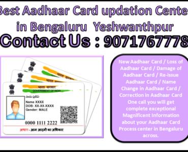 Best Aadhaar Card updation Center in Bengaluru Yeshwanthpur 9071767778